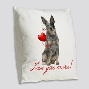Love You More! Cattle Dog Burlap Throw Pillow