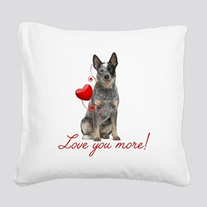 Love You More! Cattle Dog Square Canvas Pillow