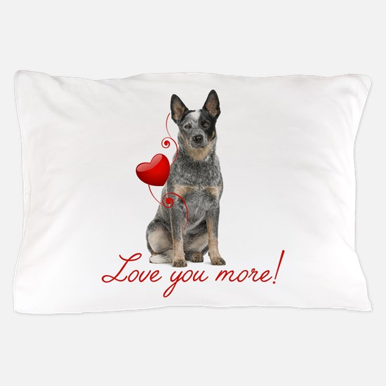 Love You More! Cattle Dog Pillow Case