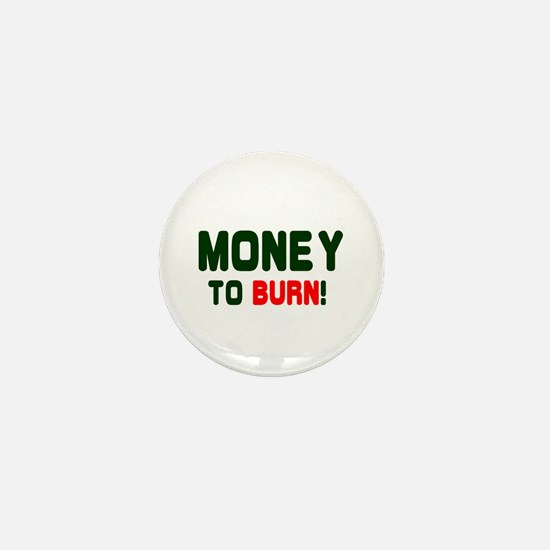 MONEY TO BURN! Mini Button