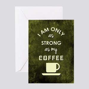 I AM ONLY AS STRONG... Greeting Cards