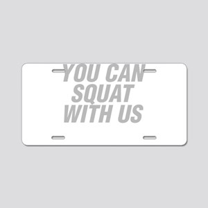 You Can Squat With Us Aluminum License Plate