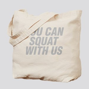 You Can Squat With Us Tote Bag
