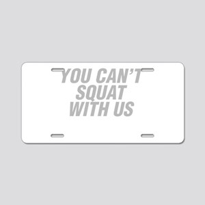 You Can't Squat With Us Aluminum License Plate