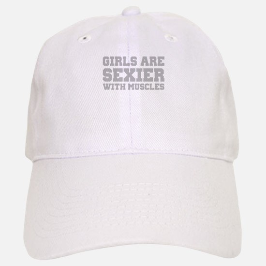 Girls are sexier with muscles Baseball Baseball Cap
