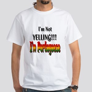 I'm Not Yelling!!! I'm Portuguese T-Shirt