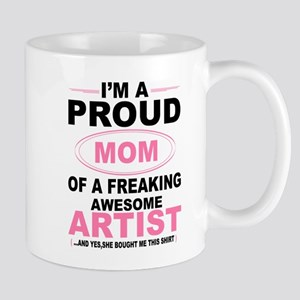 i'm a proud mom of a freaking awesome artist Mugs