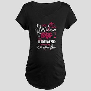 I AM NOT A WIDOW , I AM A WIFE , Maternity T-Shirt