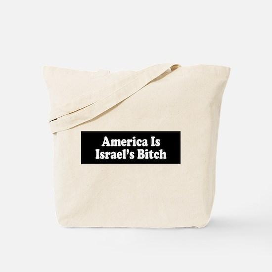 America Is Israel's Bitch Tote Bag