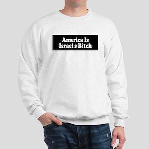 America Is Israel's Bitch Sweatshirt