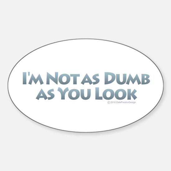 Dumb as You Look Decal
