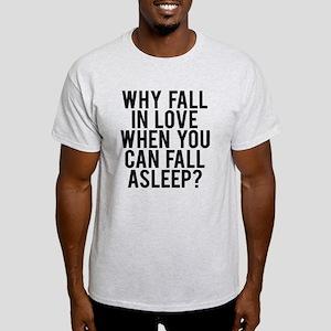 Why fall love fall asleep Light T-Shirt