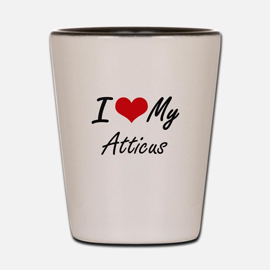 I Love My Atticus Shot Glass