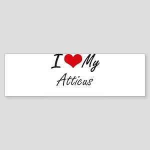 I Love My Atticus Bumper Sticker