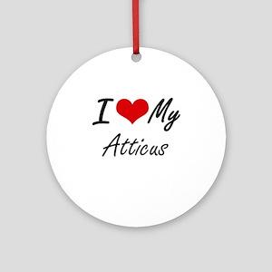 I Love My Atticus Round Ornament