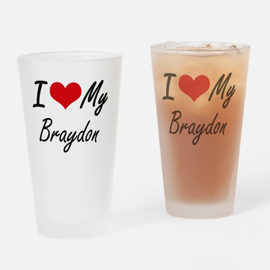 I Love My Braydon Drinking Glass