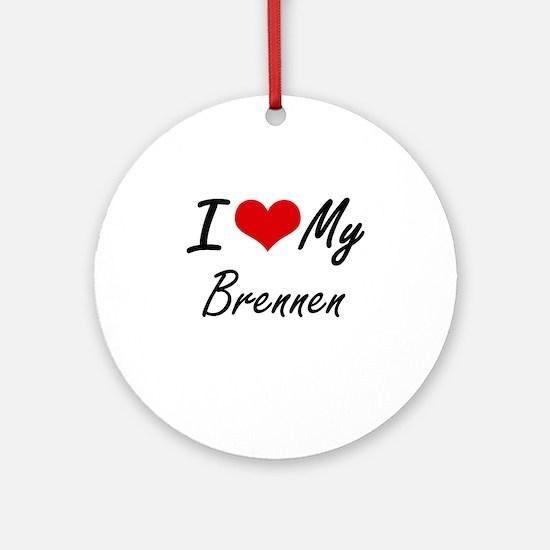 I Love My Brennen Round Ornament