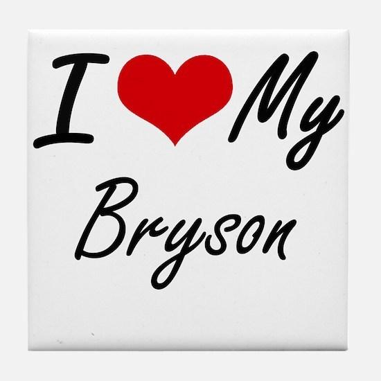 I Love My Bryson Tile Coaster