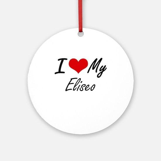 I Love My Eliseo Round Ornament