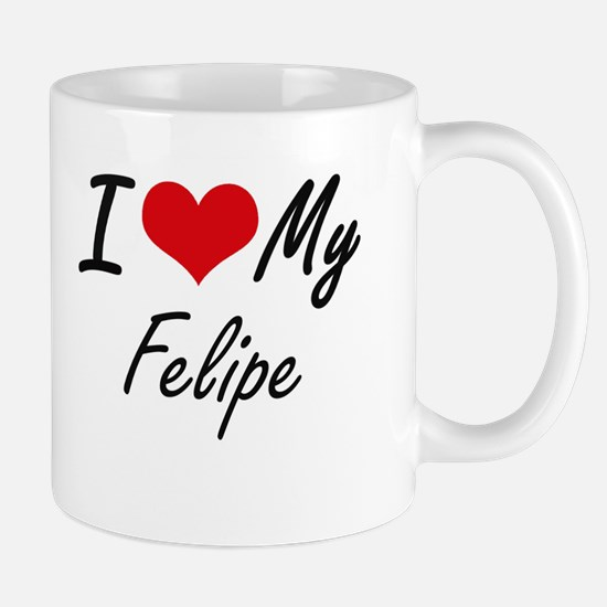 I Love My Felipe Mugs
