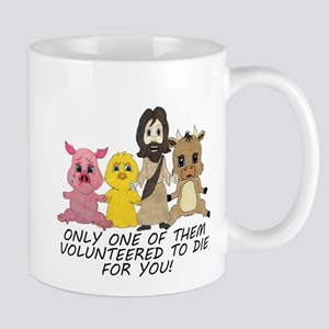 Only One of Them Volunteered To Die For You Mugs