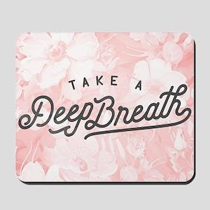 Take A Deep Breath Mousepad