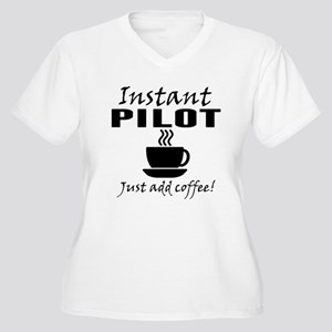 Instant Pilot Just Add Coffee Plus Size T-Shirt