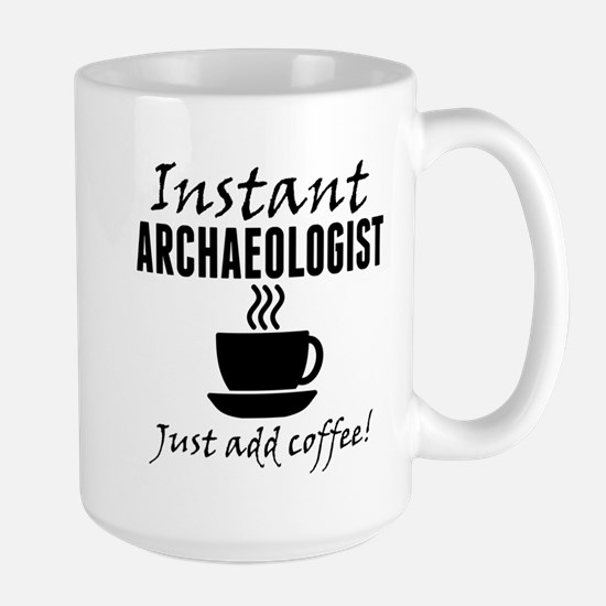 Instant Archaeologist Just Add Coffee Mugs