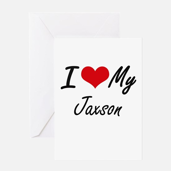 I Love My Jaxson Greeting Cards