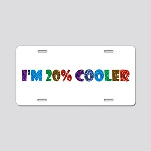 i'm 20% cooler brony Aluminum License Plate