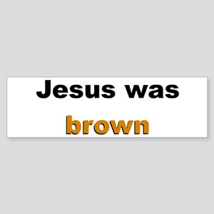 Jesus was brown (Black) Bumper Sticker