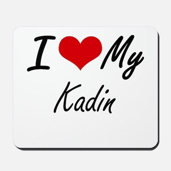 I Love My Kadin Mousepad