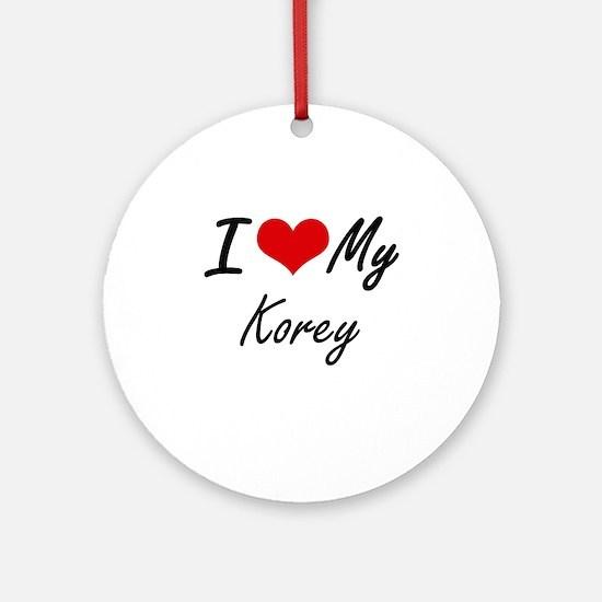I Love My Korey Round Ornament