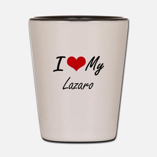 I Love My Lazaro Shot Glass
