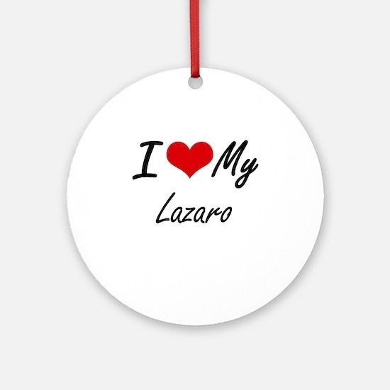 I Love My Lazaro Round Ornament
