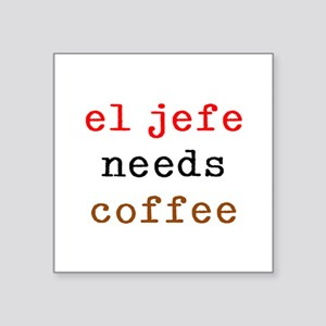 "el jefe needs coffee Square Sticker 3"" x 3"""
