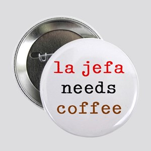 "la jefa needs coffee 2.25"" Button"