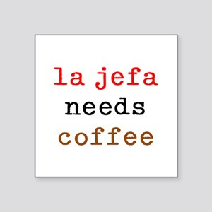 "la jefa needs coffee Square Sticker 3"" x 3"""