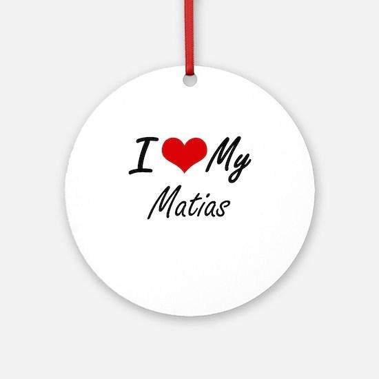 I Love My Matias Round Ornament