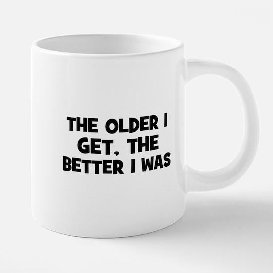 The older I get, the better I Mugs
