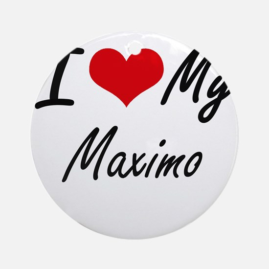 I Love My Maximo Round Ornament