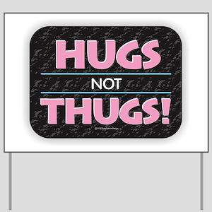 Hugs Not Thugs Yard Sign