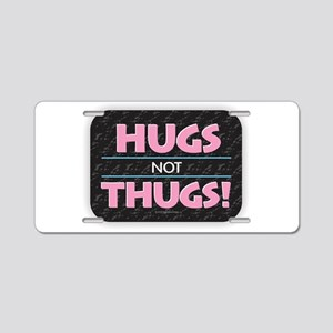 Hugs Not Thugs Aluminum License Plate