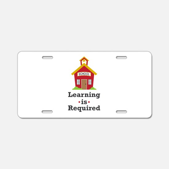 Learning Is Required Aluminum License Plate