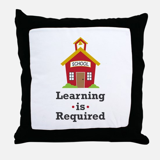 Learning Is Required Throw Pillow