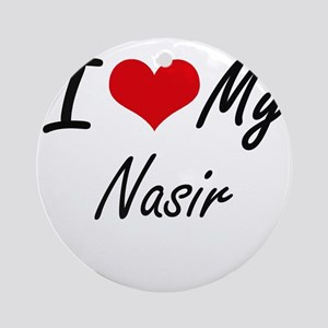 I Love My Nasir Round Ornament