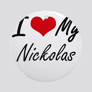 I Love My Nickolas Round Ornament