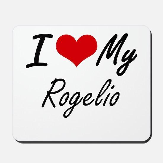 I Love My Rogelio Mousepad