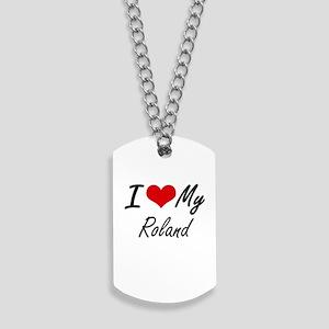 I Love My Roland Dog Tags
