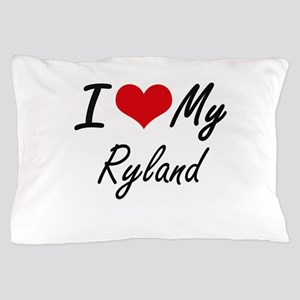 I Love My Ryland Pillow Case